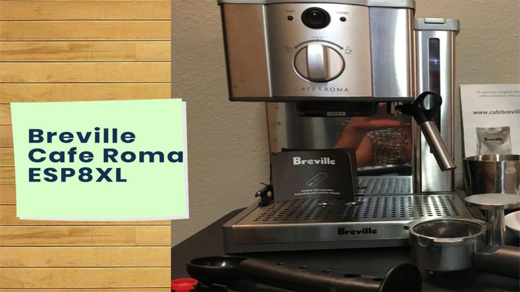 Breville Esp8xl Cafe Roma Espresso Maker | Detailed Review