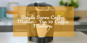 Top 10 Best Single Serve Coffee Makers Review | Buyer Guide