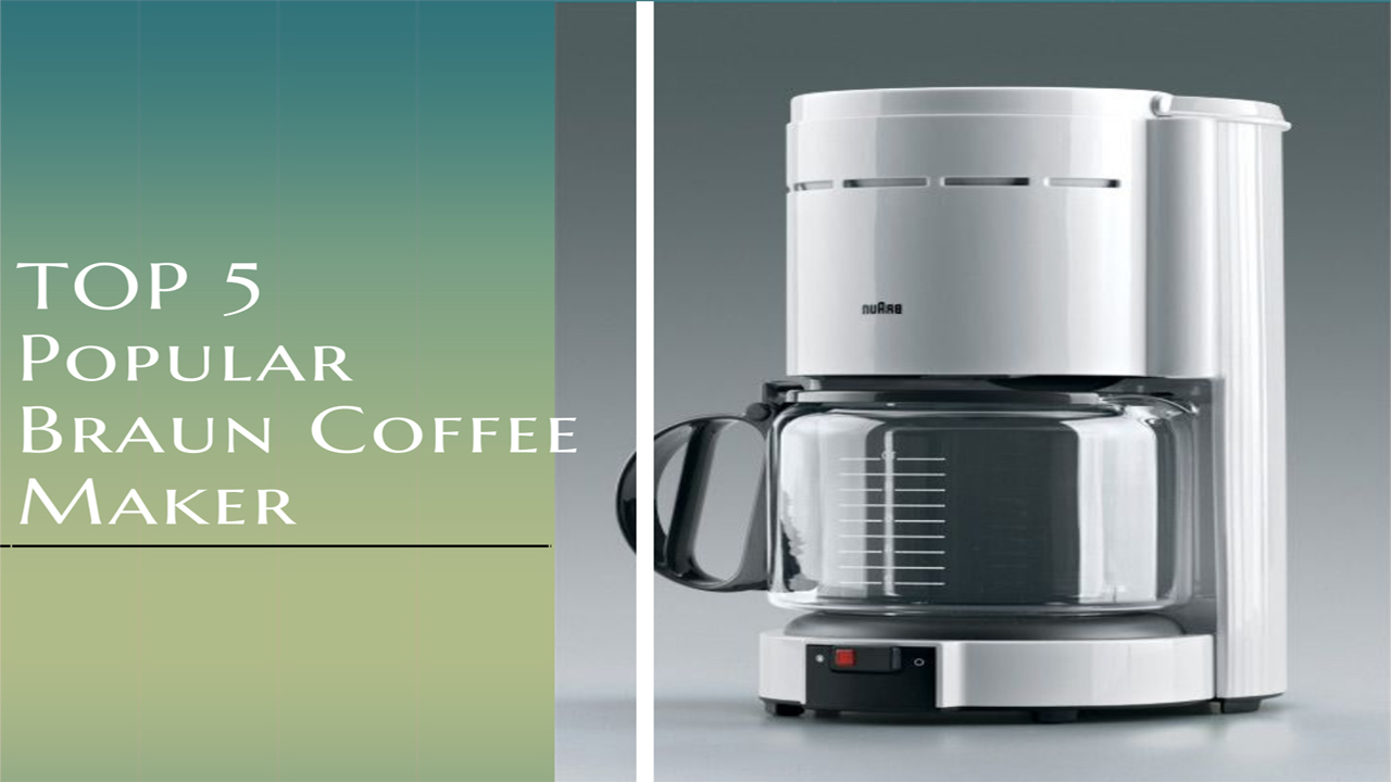 Braun Coffee Maker | Top 5 Most Popular Braun Coffee Makers