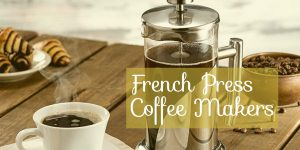 Top 12 Best French Press Coffee Makers | Review & Buyer Guide
