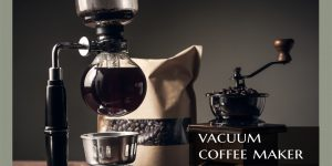 Best Vacuum Coffee Maker | Top 6 Vacuum Coffee Makers Review
