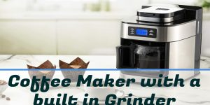 Top 11 Best Coffee Makers with Grinder [In depth Review]