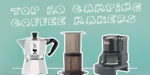 Best Camping Coffee Maker | Top 10 Coffee Makers for Camping