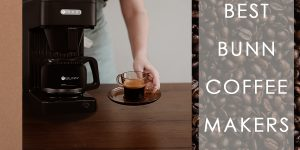 Best BUNN Coffee Maker | Top 12 BUNN Coffee Makers [Review]