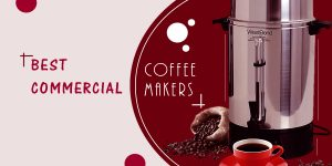 Best Commercial Coffee Maker | Our Top 12 Picks | Buyer Guide