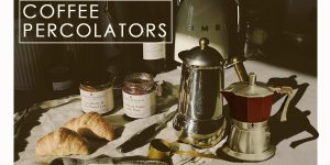 Coffee Percolator Types | How to Make Coffee in a Percolator