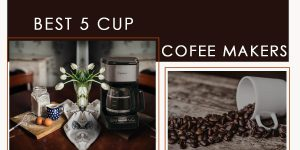 Guide to Select the Best 5 Cup Coffee Maker from Top 10 Machines