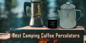 Best Camping Percolator | Portable, Easy to Clean, Efficient