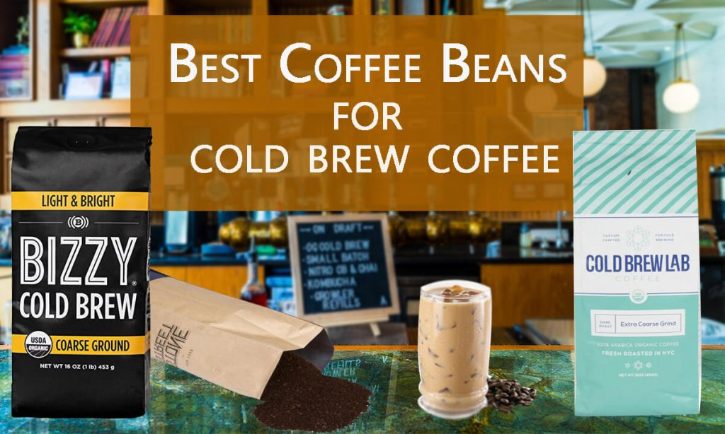 best coffee beans for cold brew coffee